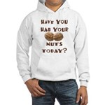 Have You Had Your Nuts Today? Hooded Sweatshirt