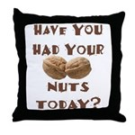 Have You Had Your Nuts Today? Throw Pillow