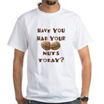 Have You Had Your Nuts Today? White T-Shirt
