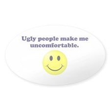 Ugly People Make Me Uncomfortable - Decal