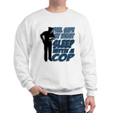 Feel Safe at Night, Sleep With a Cop Sweatshirt