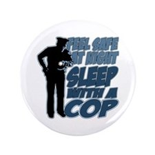 "Feel Safe at Night, Sleep With a Cop 3.5"" Button"