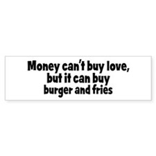 burger and fries (money) Bumper Bumper Sticker