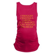 I Thought I Wanted A Career... Maternity Tank Top