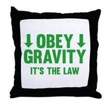 Obey Gravity. It's The Law. Throw Pillow