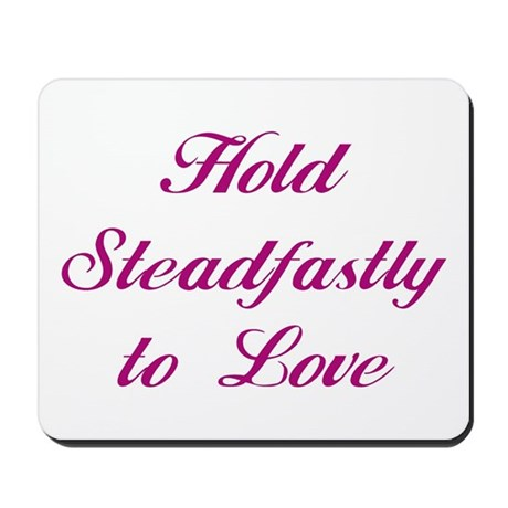 Hold Steadfastly To Love Mousepad