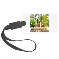 Gone Squatchin *Wooded Path Edit Luggage Tag