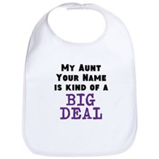 My Aunt Is Kind Of A Big Deal (Custom) Bib