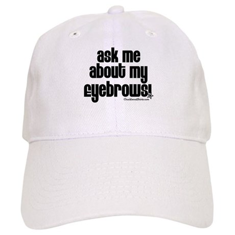Ask me about my eyebrows Cap