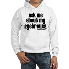Ask me about my eyebrows Hooded Sweatshirt