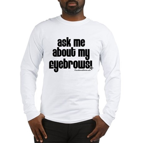 Ask me about my eyebrows Long Sleeve T-Shirt