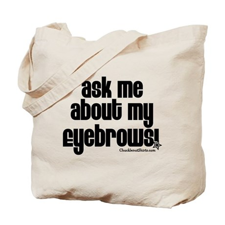 Ask me about my eyebrows Tote Bag