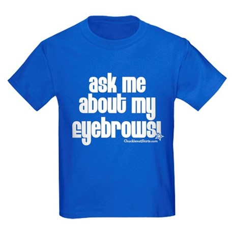 Ask me about my eyebrows Kids Dark T-Shirt