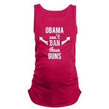 Obama Cant Ban These Guns Maternity Tank Top
