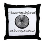 Whatever hits the Fan ... Throw Pillow