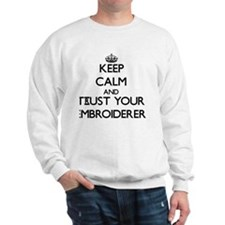 Keep Calm and Trust Your Embroiderer Sweatshirt