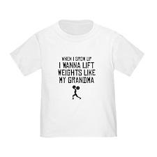 Lift Weights Like My Grandma T-Shirt