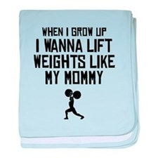 Lift Weights Like My Mommy baby blanket