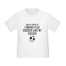 Play Soccer Like My Cousin T-Shirt