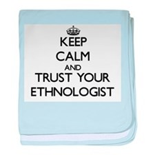 Keep Calm and Trust Your Ethnologist baby blanket