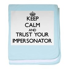 Keep Calm and Trust Your Impersonator baby blanket
