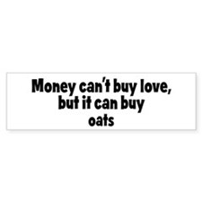 oats (money) Bumper Bumper Sticker