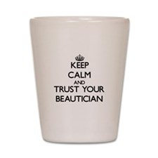 Keep Calm and Trust Your Beautician Shot Glass