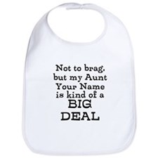 My Aunt Is A Big Deal (Custom) Bib