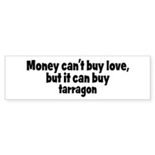 tarragon (money) Bumper Bumper Sticker