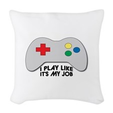 I Play Like Its My Job Woven Throw Pillow