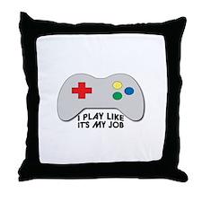 I Play Like Its My Job Throw Pillow