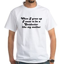 Conductor like my mother Shirt