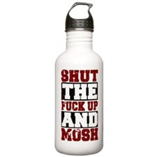 SHUT THE FUCK UP AND M Water Bottle