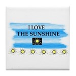 I LOVE THE SUNSHINE Tile Coaster