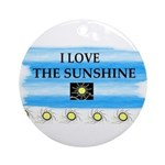 I LOVE THE SUNSHINE Ornament (Round)