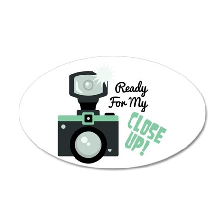 Ready for my CLOSE UP ! Wall Decal