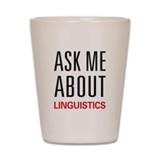 Ask Me About Linguistics Shot Glass