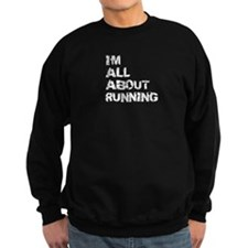Im All About Running Sweatshirt