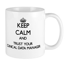 Keep Calm and Trust Your Clinical Data Manager Mug