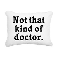 Not that kind of doctor  Rectangular Canvas Pillow