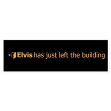 Elvis Has Just Left The Building Bumper Bumper Sticker