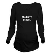 Graduate School Long Sleeve Maternity T-Shirt