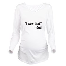 God Saw That Long Sleeve Maternity T-Shirt