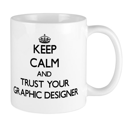 Keep Calm and Trust Your Graphic Designer Mugs