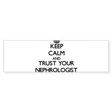 Keep Calm and Trust Your Nephrologist Bumper Stick