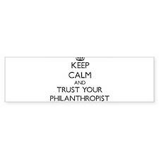 Keep Calm and Trust Your Philanthropist Bumper Sti