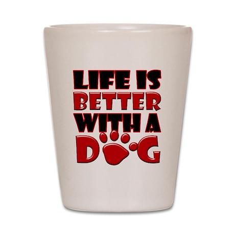 LifeBetterWithDog copy Shot Glass