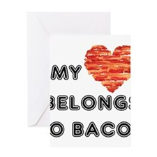 My heart belongs to bacon Greeting Cards