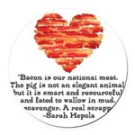 Sarah Hepola Quote about Bacon Round Car Magnet