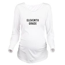 Eleventh Grade Long Sleeve Maternity T-Shirt